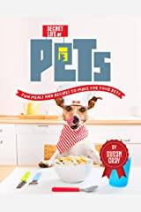 Secret Life of Pets: Fun Meals and Recipes to Make for Your Pets Kindle Edition