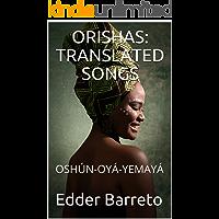ORISHAS: TRANSLATED SONGS: OSHÚN - OYÁ - YEMAYÁ (TRICPACK ORISHAS Book 2) (English Edition)