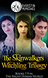 The Skinwalkers Witchling Trilogy Complete Collection: The Witchling Apprentice, The Wendigo Witchling, The Witchling Seer (The Night Human World Book 3)
