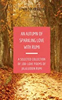 An Autumn Of Sparkling Love With Rumi: A Selected