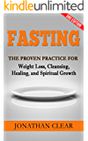 Fasting: The Proven Practice for Weight Loss, Cleansing, Healing and Spiritual Growth (Holistic Healing, Emotional Healing, Fasting Diet, Holistic Nutrition, ... Fasting and Prayer, Juice Fast Book 1)