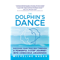 The Dolphin's Dance: Discover Your True Self Through a Powerful 5-Step Journey into Conscious Awareness