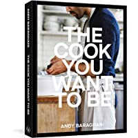 The Cook You Want to Be: Everyday Recipes to Impress [A Cookbook]