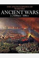 Ancient Wars c.2500BCE–500CE (The Encyclopedia of Warfare Book 1) Kindle Edition