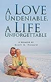 A Love Undeniable, A Life Unforgettable: A Memoir