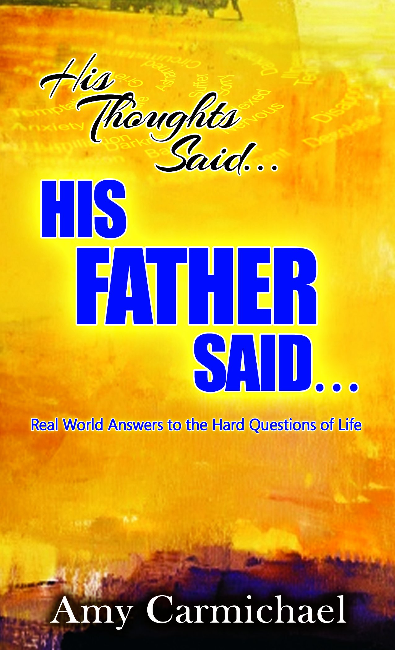 His Thoughts Said. . .His Father Said: Real-World Answers to the Hard Questions of Life