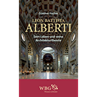 Leon Battista Alberti: Sein Leben und seine Architekturtheorie