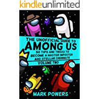 The Unofficial Guide to Among Us Volume II: 50 More Tips and Tricks to Become a Master Imposter and Stellar Crewmate (50…