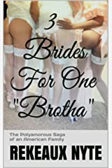 "3 Brides For One ""Brotha"": The Polyamorous Saga of an American Family Kindle Edition"
