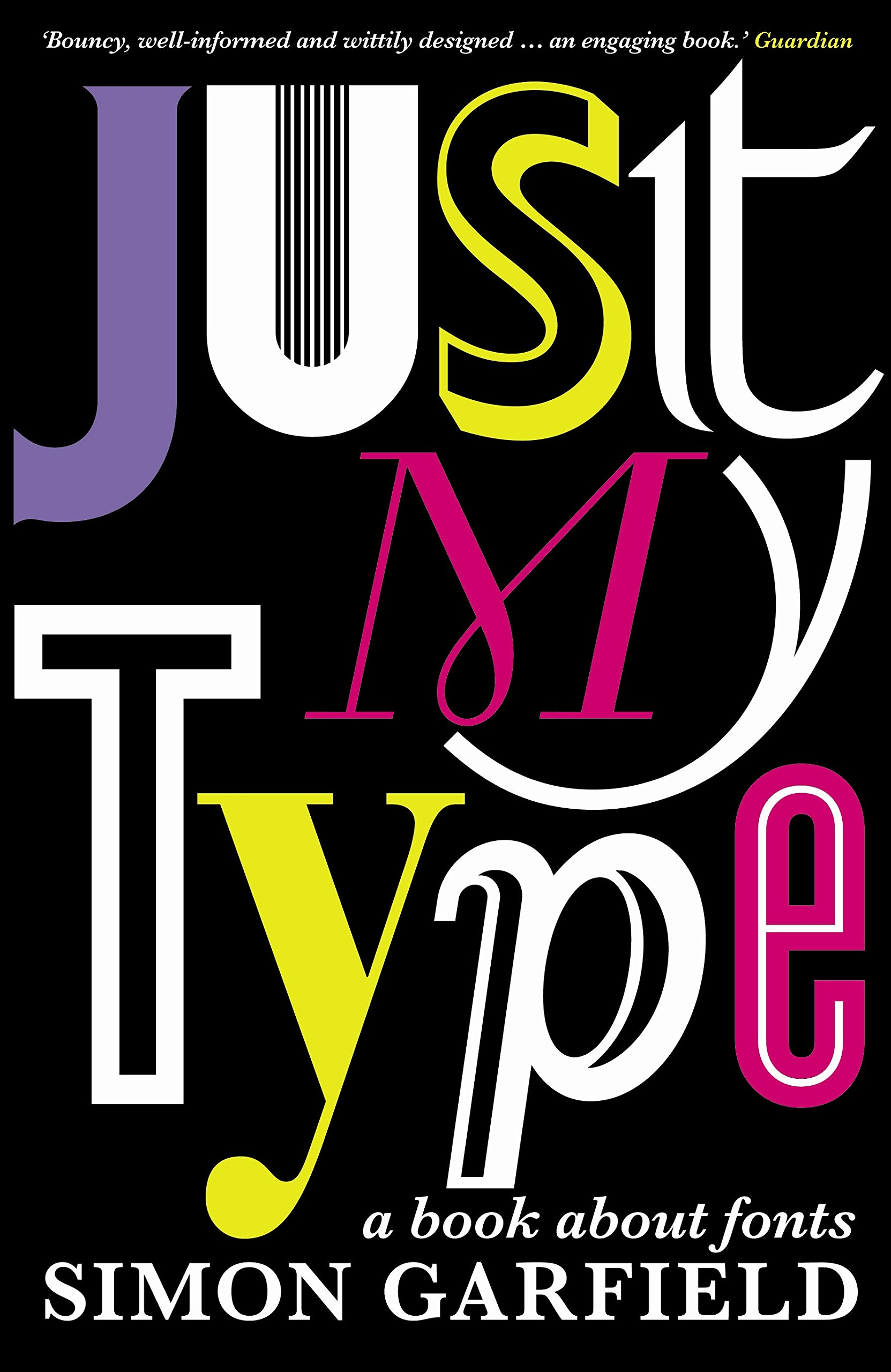 Just My Type: A Book About Fonts: Amazon: Simon Garfield:  8601200771954: Books