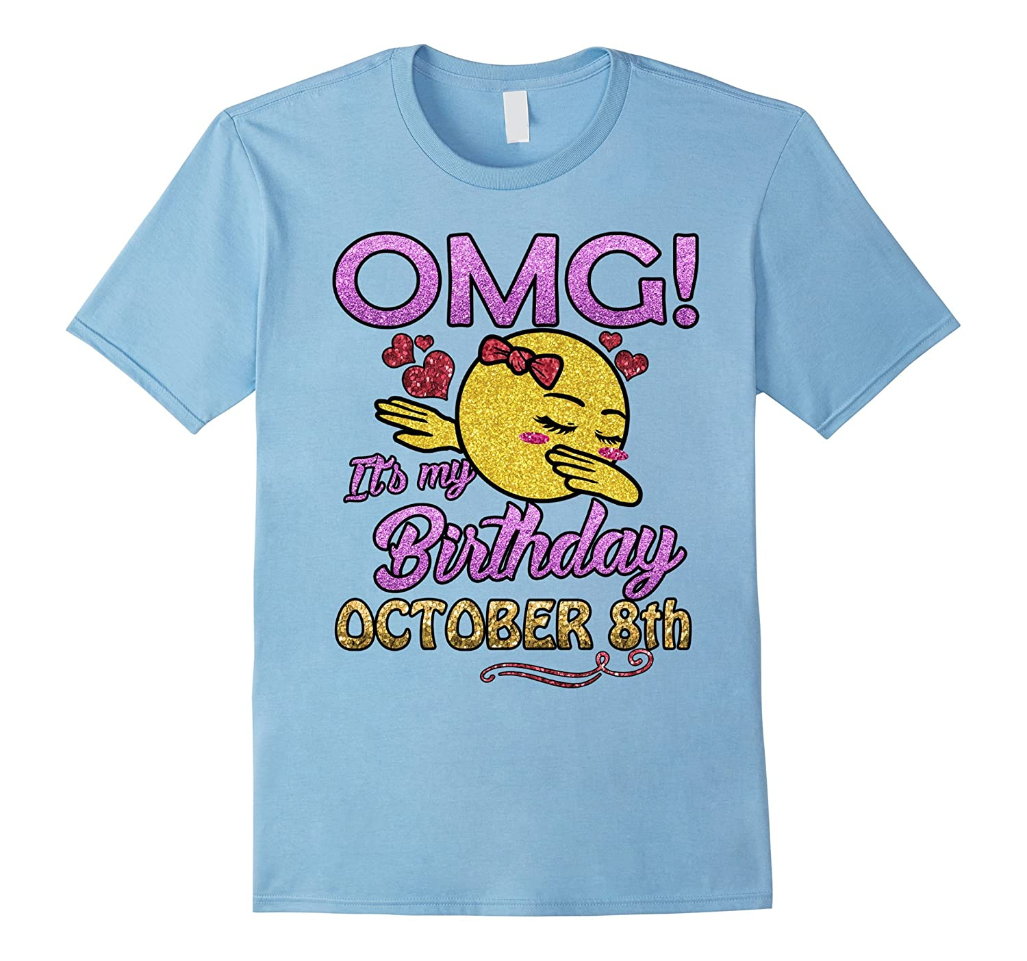 OMG It's My Birthday Shirt Born In October 8th T-Shirt Gift