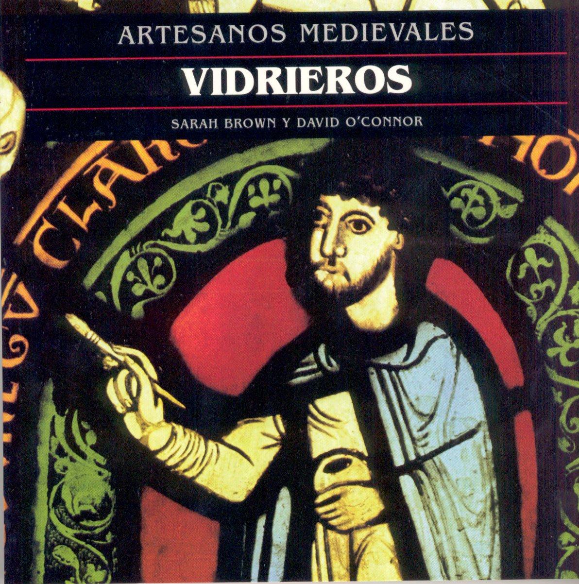 Vidrieros (Artesanos medievales): Amazon.es: Sarah Brown, David OConnor, Julio Rodríguez Puértolas: Libros