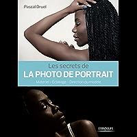 Les secrets de la photo de portrait: Matériel - Eclairage - Direction du modèle (Secrets de photographes)