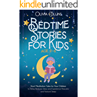 BEDTIME STORIES FOR KIDS AGES 2-6: Short Meditation Tales for Your Children to Relax, Reduce Stress and Experience…