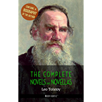 Leo Tolstoy: The Complete Novels and Novellas + A Biography of the Author (The Greatest Writers of All Time) (English Edition)