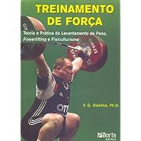 Treinamento de Força. Teoria e Prática do Levantamento de Peso, Powerlifting e Fisiculturismo