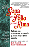 Sopa de Pollo para el Alma: Relatos que conmueven el corazón y ponen fuego en el espíritu (Spanish Edition)