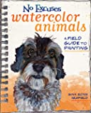 No Excuses Watercolor Animals: A Field Guide to