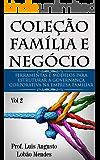 Coleção Família e Negócio - Vol 2: Ferramentas e modelos para estruturar a Governança Corporativa na Empresa Familiar