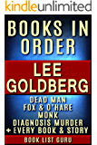 Lee Goldberg Books in Order: Monk series, Fox and O'Hare series, Fox and O'Hare short stories, Dead Man series, Ian Ludlow, Diagnosis Murder books, all ... and nonfiction (Series Order Book 64)