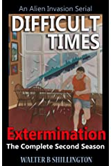 Difficult Times - An Alien Invasion Serial - Extermination - The Complete Second Season Kindle Edition
