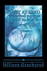Sight at Zero - selected poems (1988 to 2017): The poetry of Allison Grayhurst Kindle Edition