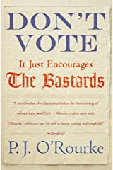 Don't Vote: It Just Encourages the Bastards Kindle Edition