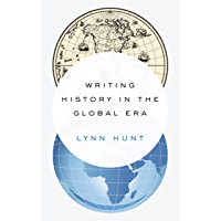 Writing History in the Global Era (English Edition)