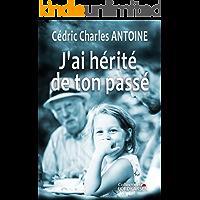 J'ai hérité de ton passé (French Edition)