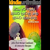 How To Make Jello Shots and Jello Jigglers - 40 Delicious Recipes