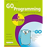 GO Programming in easy steps: Discover Google's Go language (golang)