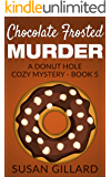 Chocolate Frosted Murder: A Donut Hole Cozy - Book 5 (A Donut Hole Cozy Mystery) (English Edition)