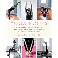 Yoga Bones: A Comprehensive Guide to Managing Pain and Orthopedic Injuries through Yoga (English Edition)