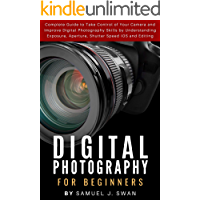 Digital Photography for Beginners: Complete Guide to Take Control of Your Camera and Improve Digital Photography Skills… book cover