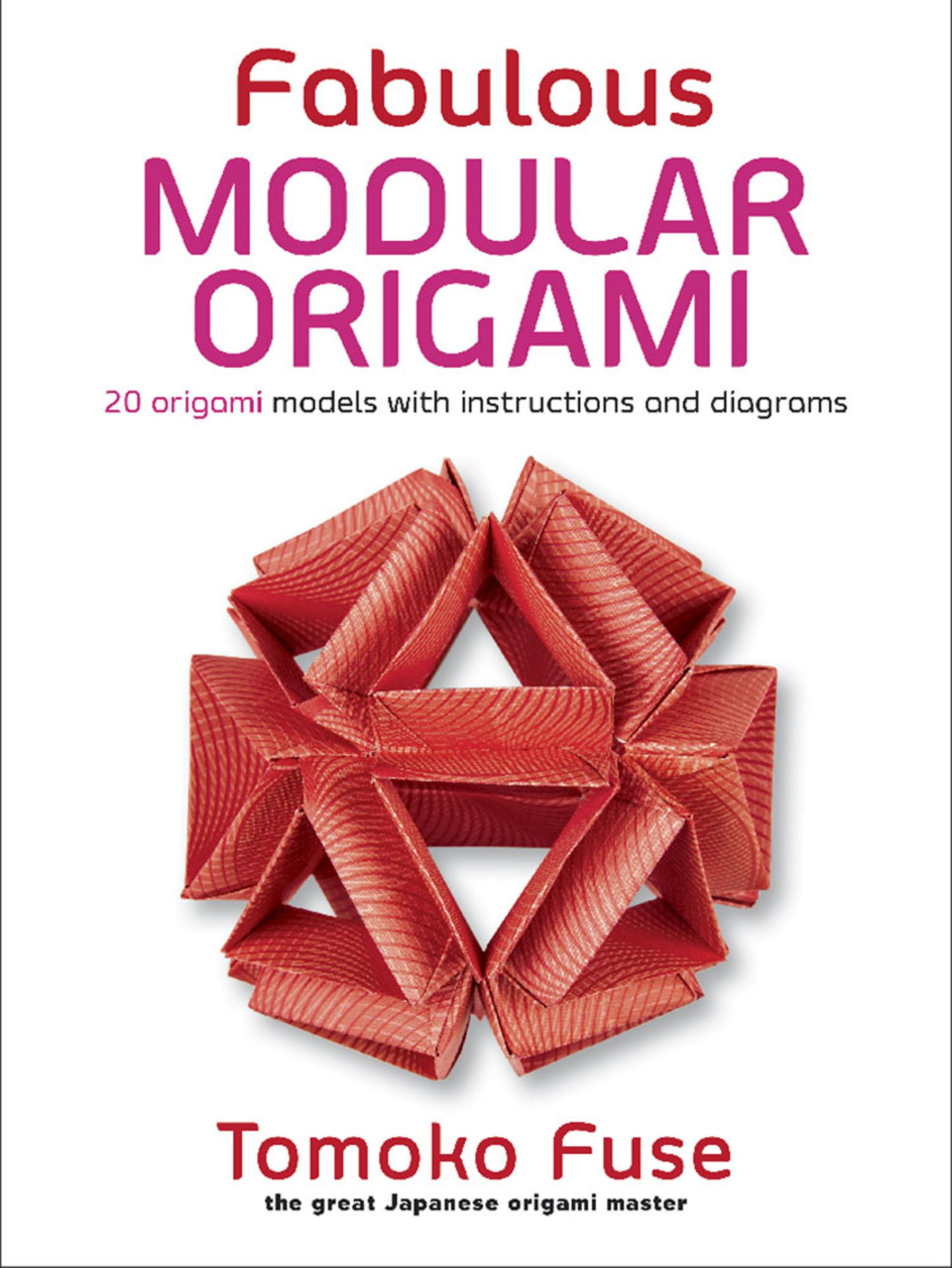 Fabulous Modular Origami 20 Origami Models With Instructions And
