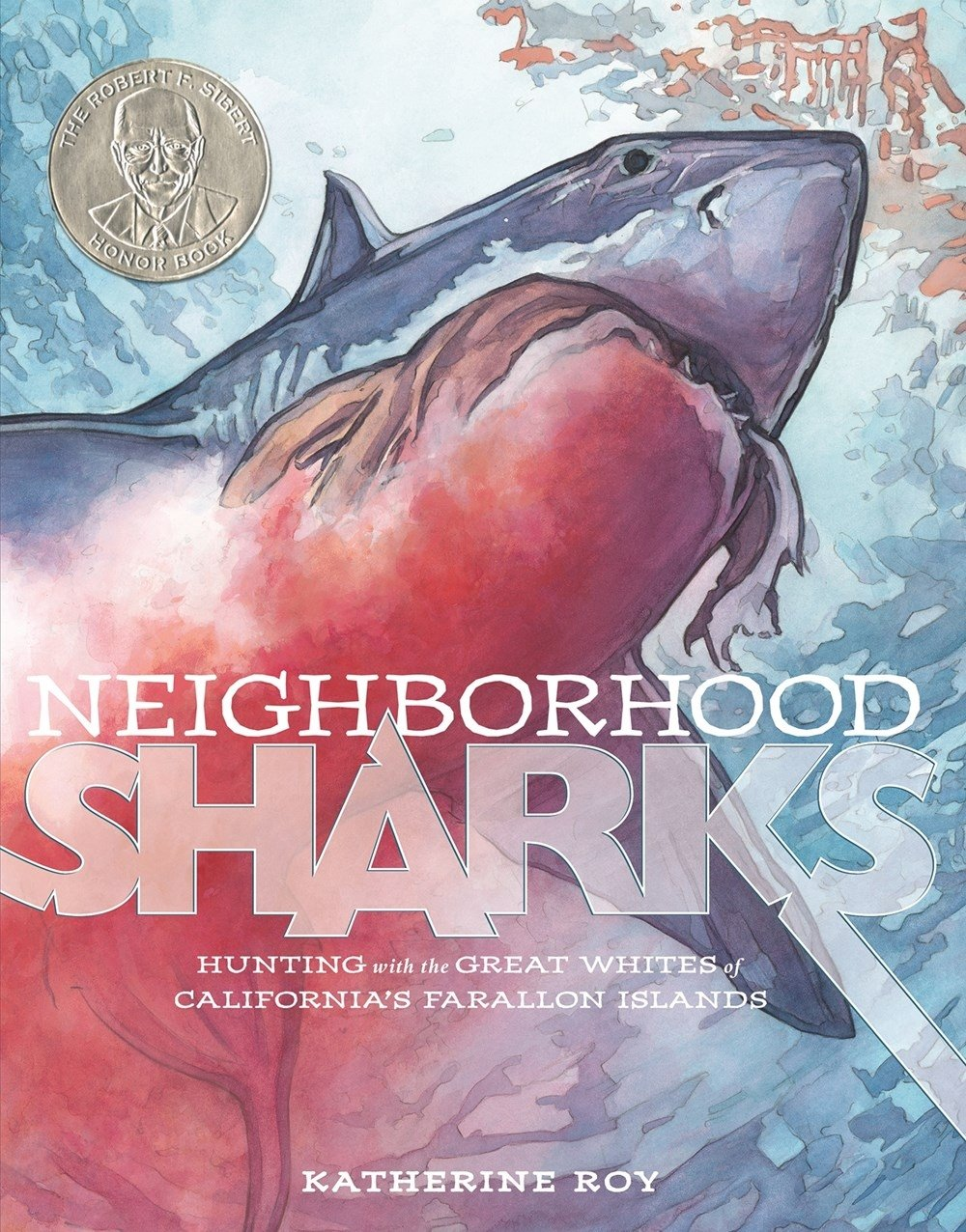 Neighborhood Sharks: Hunting with the Great Whites of California's Farallon Islands: Katherine Roy, Katherine Roy: 9781596438743: Amazon.com: Books