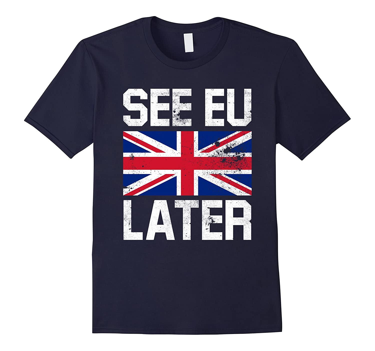 Brexit, Leave Wins, See EU Later T Shirt - Britain UK-BN