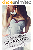 Billionaire Baby Daddy (An Alpha Billionaire Secret Baby Romance Love Story)