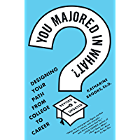You Majored in What?: Designing Your Path from College to Career (English Edition)