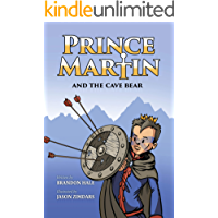 Prince Martin and the Cave Bear: Two Kids, Colossal Courage, and a Classic Quest (The Prince Martin Epic Book 4)