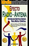 """""""Efecto Radio-Antena... Sintonizando Nuestras Energías Física, Mental y Espíritual"""": NUEVA y TRANSFORMADORA VISIÓN para aprender a conectarnos con las fuerzas positivas del universo (Spanish Edition)"""