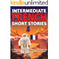 Intermediate French Short Stories: 10 Amazing Short Tales to Learn French & Quickly Grow Your Vocabulary the Fun Way! (Intermediate French Stories t. 1) (French Edition)