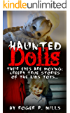 Haunted Dolls: Their Eyes Are Moving: Creepy True Stories Of The Kids Toys... (True Hauntings Book 1)