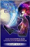 Worte der Magie: Das Geheimnis zum unendlichen Reichtum