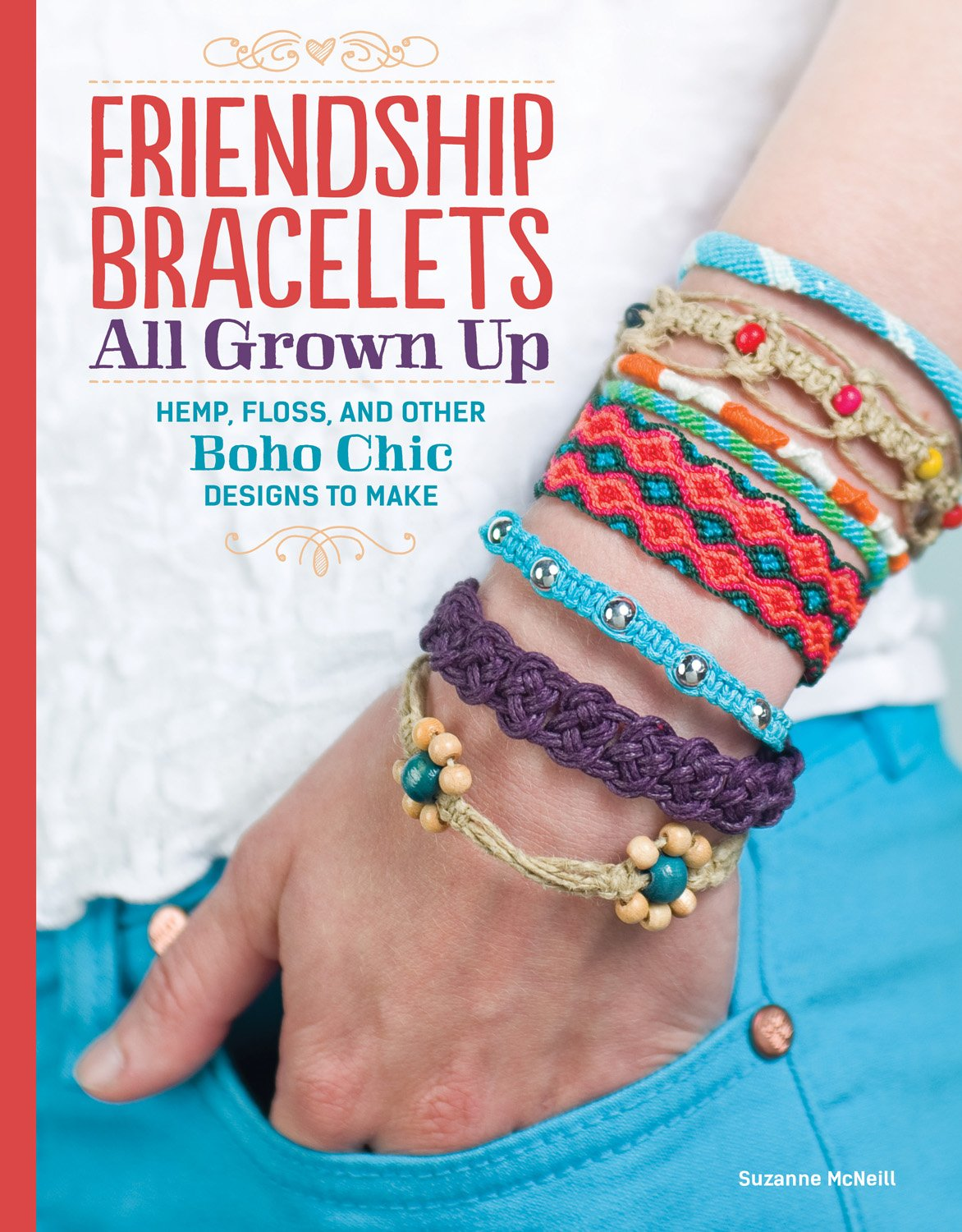 Friendship Bracelets: All Grown Up: Hemp, Floss, And Other Boho Chic  Designs To Make: Suzanne Mcneill: 9781574218664: Amazon: Books