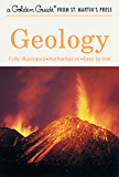 Geology: A Fully Illustrated, Authoritative and Easy-to-Use Guide (A Golden Guide from St. Martin's Press)