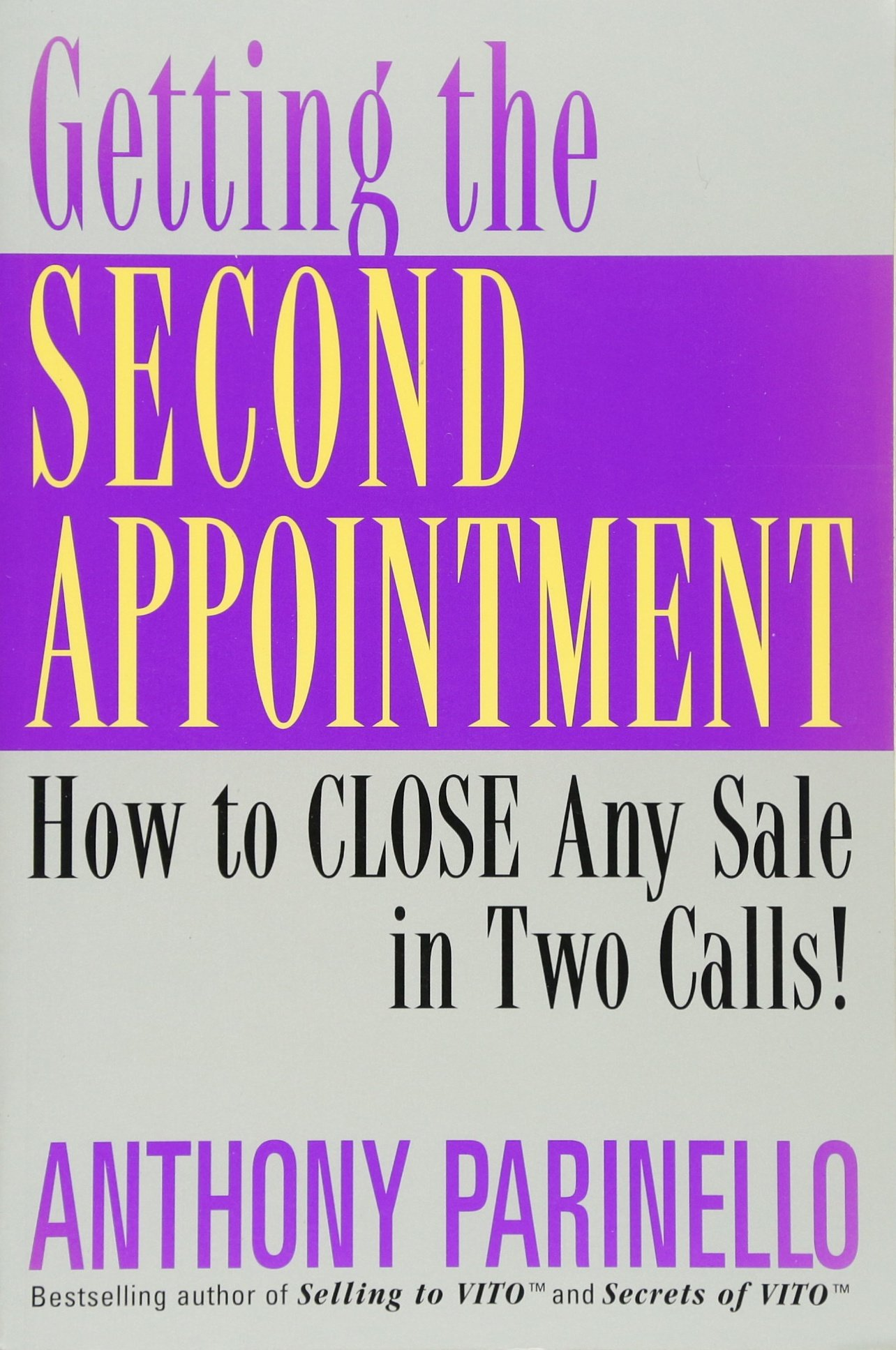 Getting The Second Appointment: How To Close Any Sale In Two Calls!:  Anthony Parinello: 0723812643998: Amazon: Books