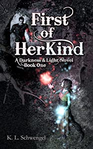 First of Her Kind ~ A Darkness & Light Novel  Book One