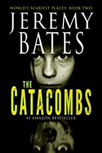 The Catacombs: A suspense horror mystery (World's Scariest Places Book 2)