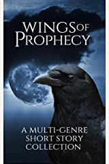 Wings of Prophecy: A Multi-Genre Short Story Collection Kindle Edition
